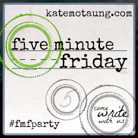 http://katemotaung.com/2015/08/06/five-minute-friday-here-one-year-anniversary-post/